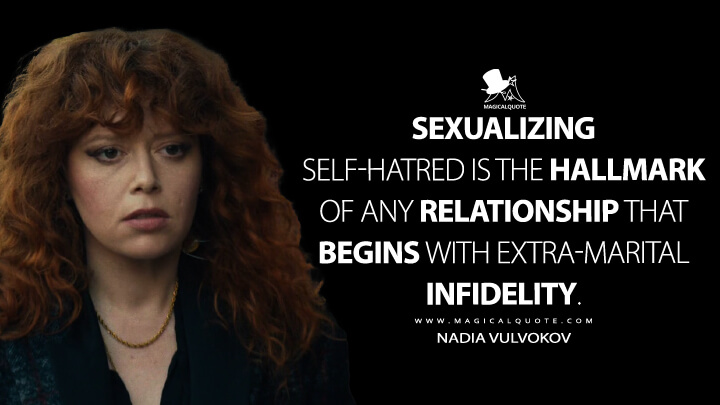 Sexualizing self-hatred is the hallmark of any relationship that begins with extra-marital infidelity. - Nadia Vulvokov (Russian Doll Quotes)