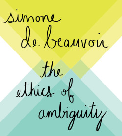 Simone de Beauvoir - The Ethics of Ambiguity Quotes