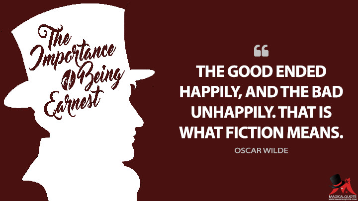 The good ended happily, and the bad unhappily. That is what Fiction means. - Oscar Wilde (The Importance of Being Earnest Quotes)