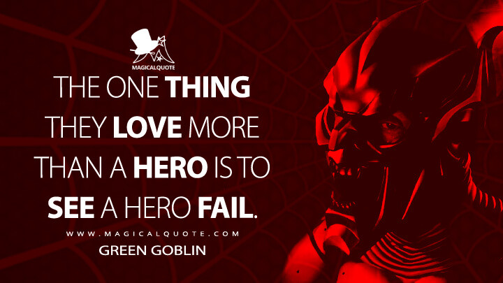 The one thing they love more than a hero is to see a hero fail. - Green Goblin (Spider-Man Quotes)