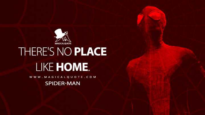 There's no place like home. - Spider-Man (The Amazing Spider-Man 2 Quotes)