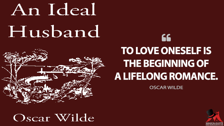 To love oneself is the beginning of a lifelong romance. - Oscar Wilde (An Ideal Husband Quotes)