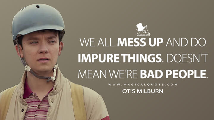 We all mess up and do impure things. Doesn't mean we're bad people. - Otis Milburn (Sex Education Quotes)