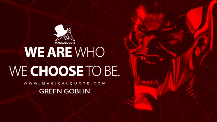 We are who we choose to be. - Green Goblin (Spider-Man Quotes)