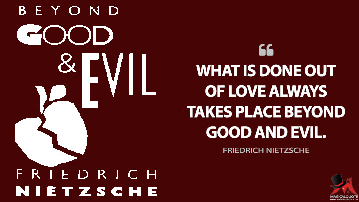 What is done out of love always takes place beyond good and evil. - Friedrich Nietzsche (Beyond Good and Evil Quotes)