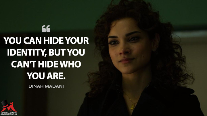 You can hide your identity, but you can't hide who you are. - Dinah Madani (The Punisher Quotes)