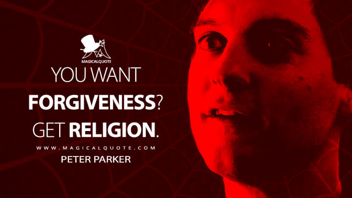 You want forgiveness? Get religion. - Peter Parker (Spider-Man 3 Quotes)