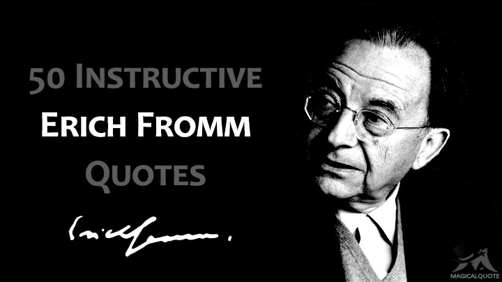 50 Instructive Erich Fromm Quotes