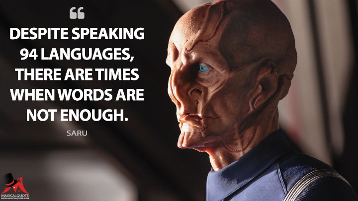 Despite speaking 94 languages, there are times when words are not enough. - Saru (Star Trek: Discovery Quotes)