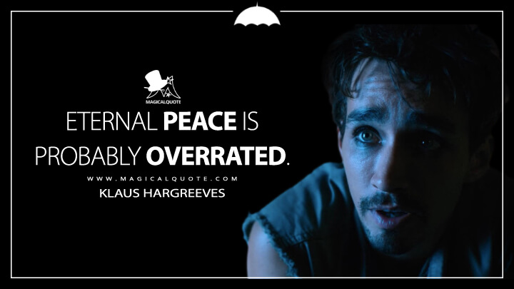 Eternal peace is probably overrated. - Klaus Hargreeves (The Umbrella Academy Quotes)