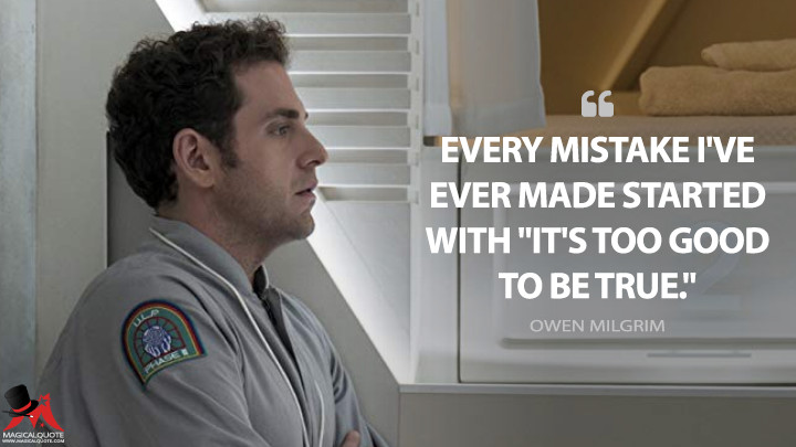 "Every mistake I've ever made started with ""It's too good to be true."" - Owen Milgrim (Maniac Quotes)"