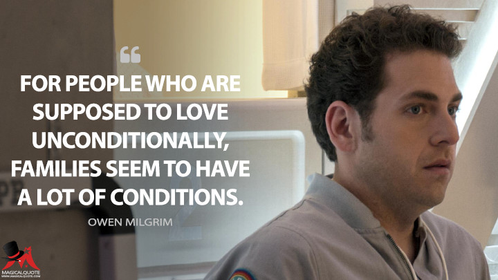 For people who are supposed to love unconditionally, families seem to have a lot of conditions. - Owen Milgrim (Maniac Quotes)