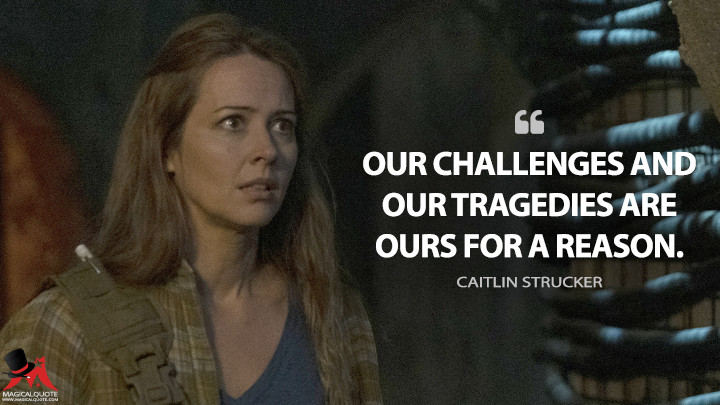 Our challenges and our tragedies are ours for a reason. - Caitlin Strucker (The Gifted Quotes)