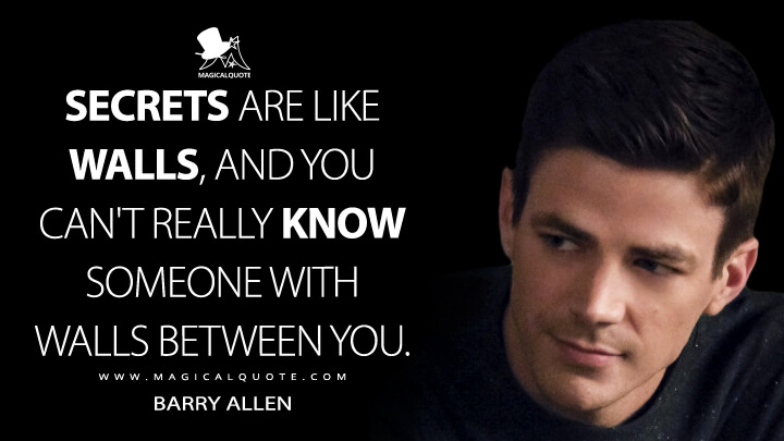 Secrets are like walls, and you can't really know someone with walls between you. - Barry Allen (The Flash Quotes)