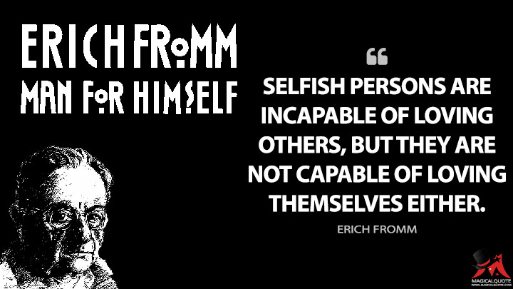 Selfish persons are incapable of loving others, but they are not capable of loving themselves either. - Erich Fromm (Man for Himself Quotes)