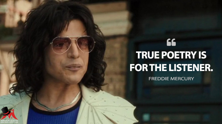 True poetry is for the listener. - Freddie Mercury (Bohemian Rhapsody Quotes)