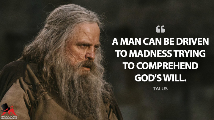 A man can be driven to madness trying to comprehend God's will. - Talus (Knightfall Quotes)