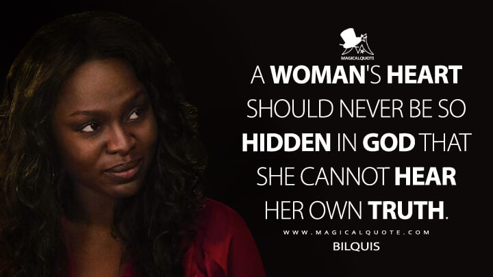 A woman's heart should never be so hidden in God that she cannot hear her own truth. - Bilquis (American Gods Quotes)