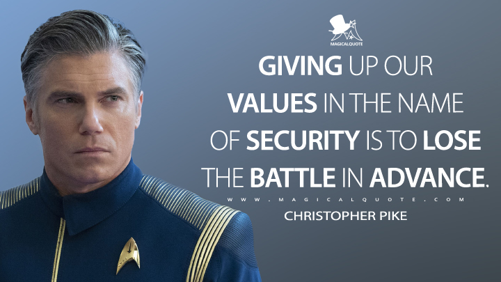 Giving up our values in the name of security is to lose the battle in advance. - Christopher Pike (Star Trek: Discovery Quotes)