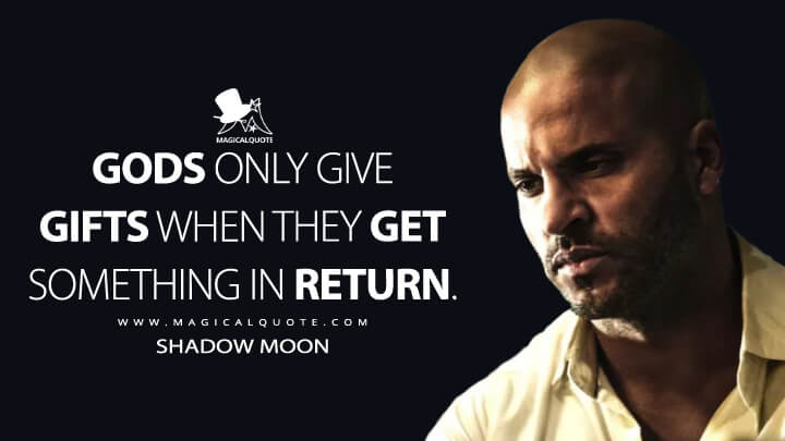 Gods only give gifts when they get something in return. - Shadow Moon (American Gods Quotes)
