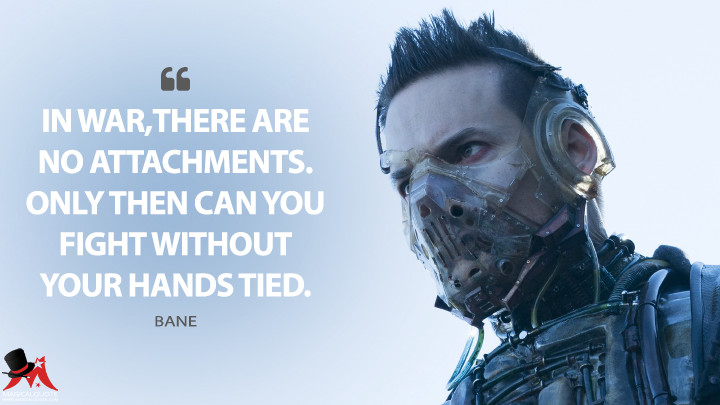 In war, there are no attachments. Only then can you fight without your hands tied. - Bane (Gotham Quotes)