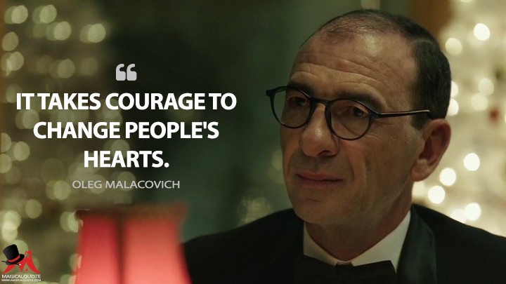 It takes courage to change people's hearts. - Oleg Malacovich (Green Book Quotes)