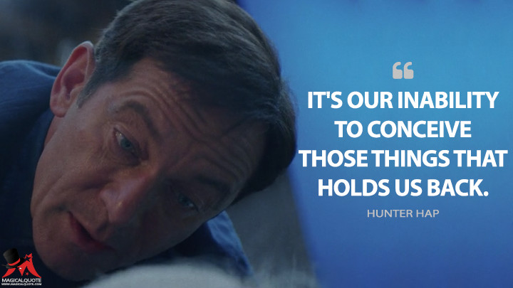 It's our inability to conceive those things that holds us back. - Hunter Hap (The OA Quotes)