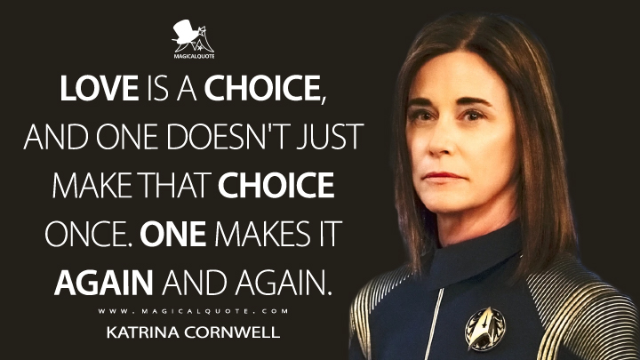 Love is a choice, and one doesn't just make that choice once. One makes it again and again. - Katrina Cornwell (Star Trek: Discovery Quotes)