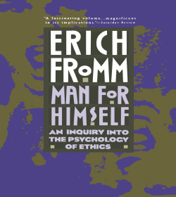 Erich Fromm - Man for Himself: An Inquiry Into the Psychology of Ethics Quotes