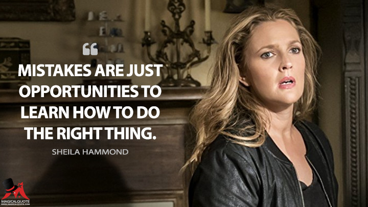 Mistakes are just opportunities to learn how to do the right thing. - Sheila Hammond (Santa Clarita Diet Quotes)