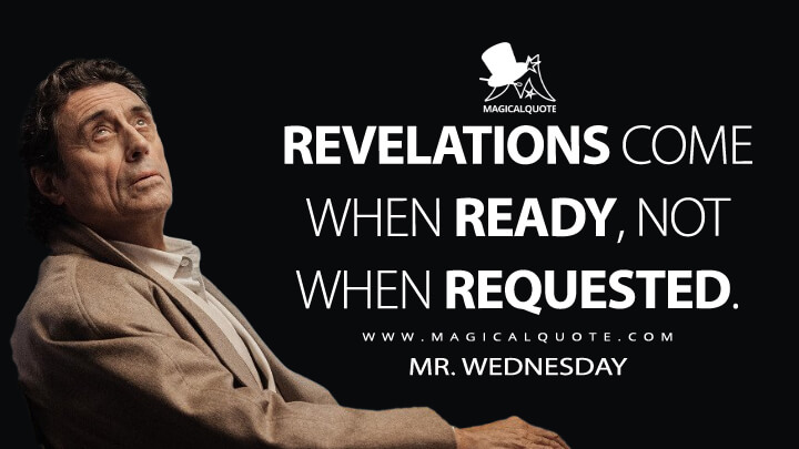 Revelations come when ready, not when requested. - Mr. Wednesday (American Gods Quotes)
