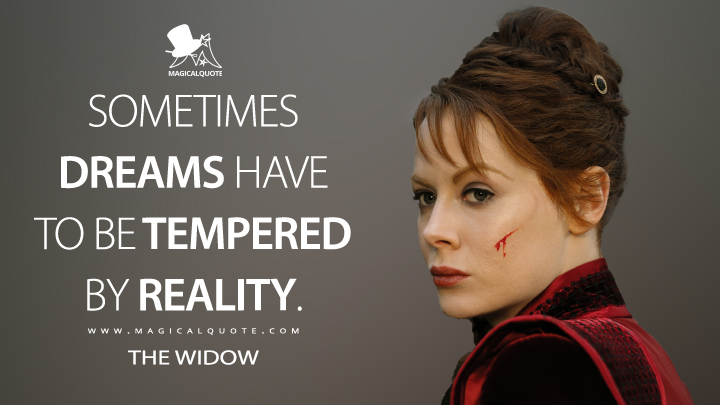 Sometimes dreams have to be tempered by reality. - The Widow (Into the Badlands Quotes)