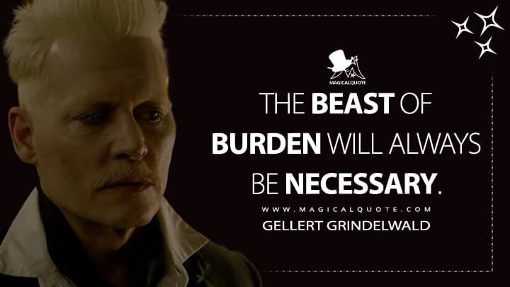 The beast of burden will always be necessary. - Gellert Grindelwald (Fantastic Beasts: The Crimes of Grindelwald Quotes)