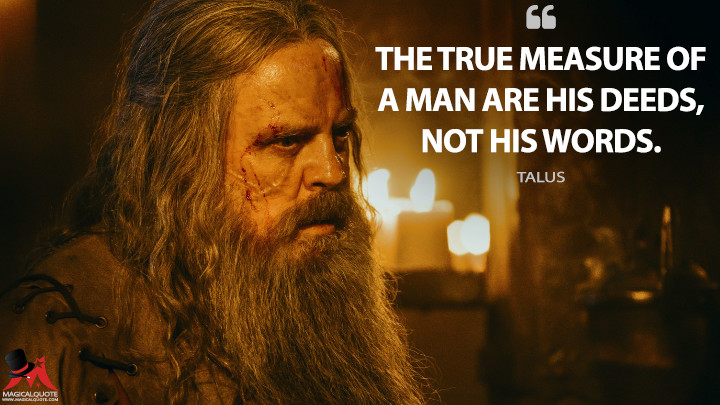 The true measure of a man are his deeds, not his words. - Talus (Knightfall Quotes)