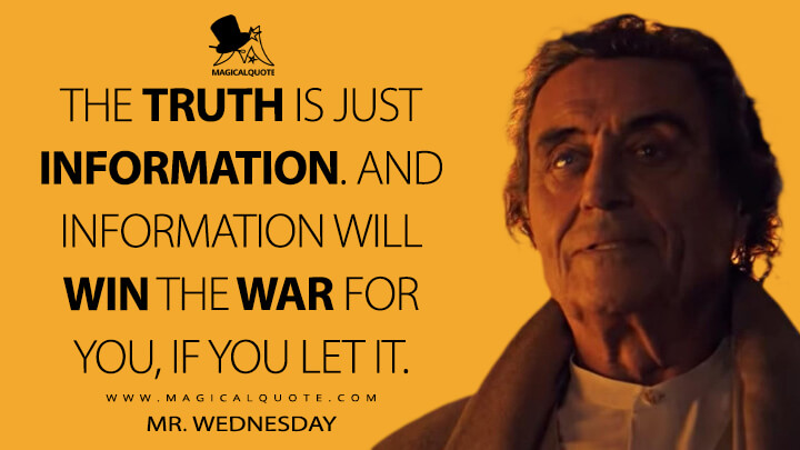 The truth is just information. And information will win the war for you, if you let it. - Mr. Wednesday (American Gods Quotes)