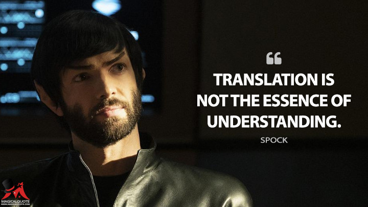 Translation is not the essence of understanding. - Spock (Star Trek: Discovery Quotes)