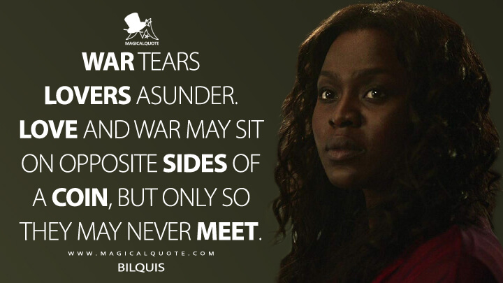War tears lovers asunder. Love and war may sit on opposite sides of a coin, but only so they may never meet. - Bilquis (American Gods Quotes)