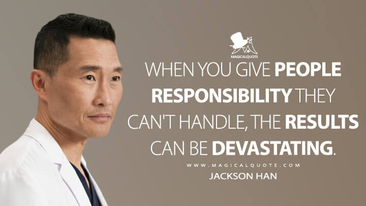 When you give people responsibility they can't handle, the results can be devastating. - Jackson Han (The Good Doctor Quotes)