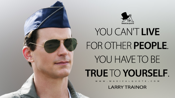 You can't live for other people. You have to be true to yourself. - Larry Trainor (Doom Patrol Quotes)
