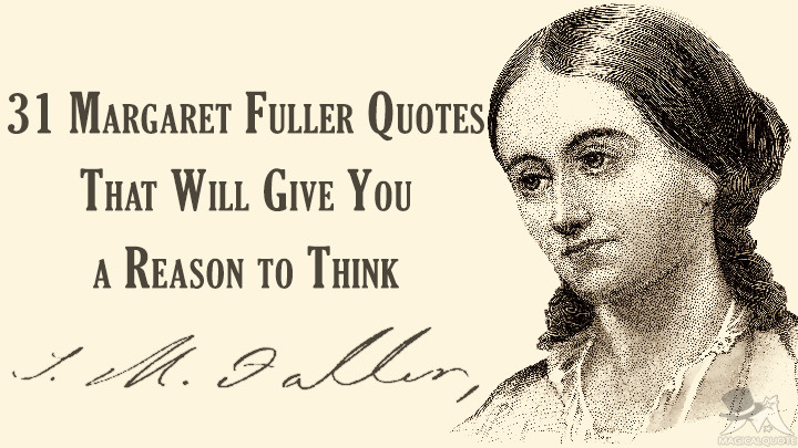 31 Margaret Fuller Quotes That Will Give You a Reason to Think
