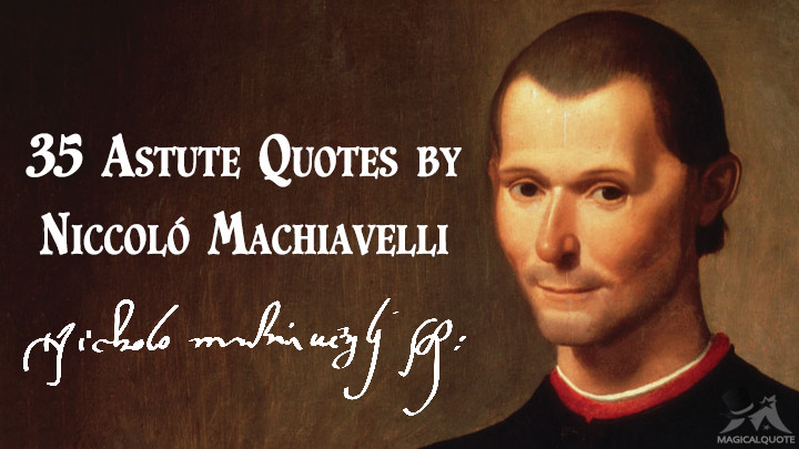 35 Astute Quotes by Niccoló Machiavelli