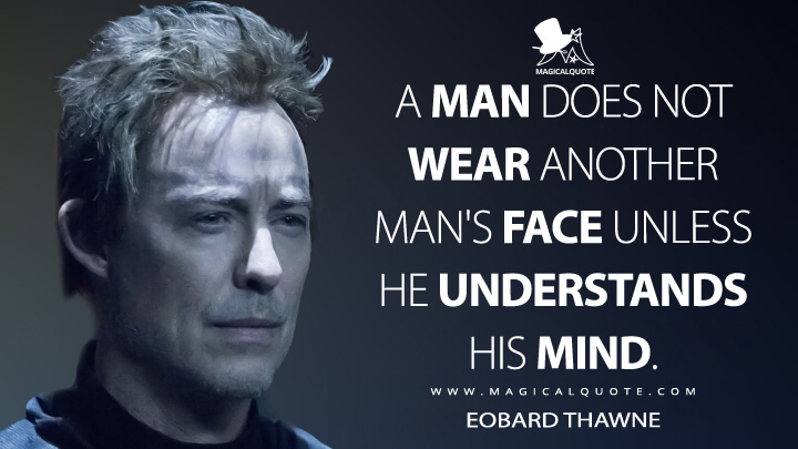 A man does not wear another man's face unless he understands his mind. - Eobard Thawne (The Flash Quotes)