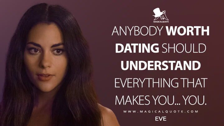 Anybody worth dating should understand everything that makes you... you. - Eve (Lucifer Quotes)