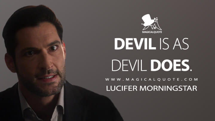 Devil is as devil does. - Lucifer Morningstar (Lucifer Quotes)