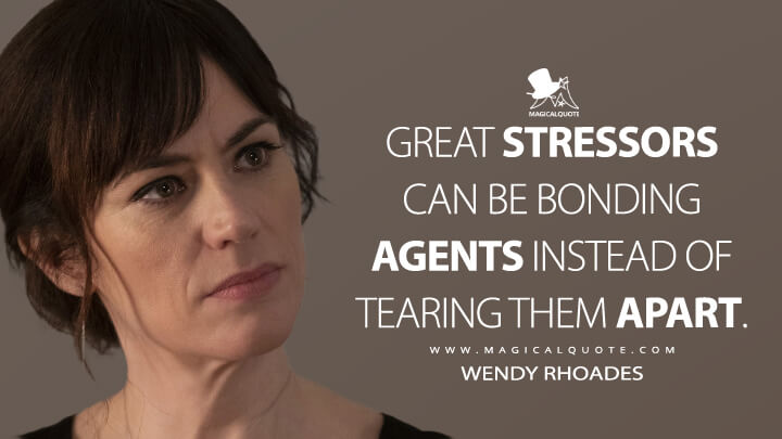 Great stressors can be bonding agents instead of tearing them apart. - Wendy Rhoades