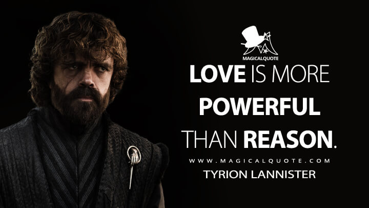 Love is more powerful than reason. - Tyrion Lannister (Game of Thrones Quotes)