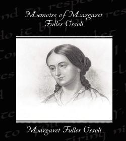 Margaret Fuller - Memoirs of Margaret Fuller Ossoli Quotes