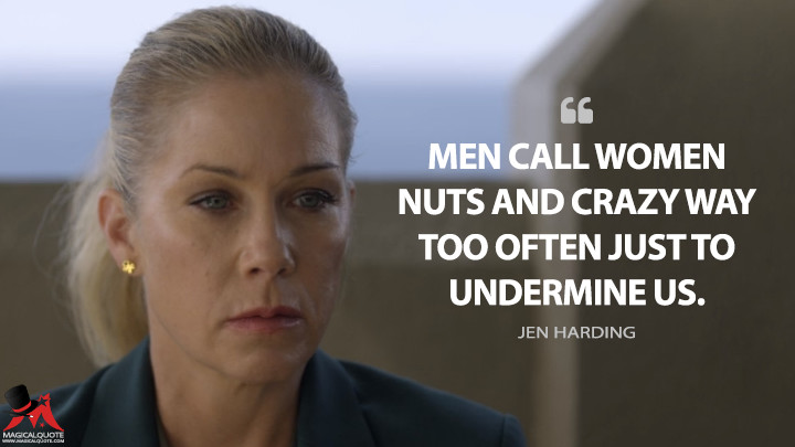 Men call women nuts and crazy way too often just to undermine us. - Jen Harding (Dead to Me Quotes)