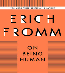 Erich Fromm - On Being Human Quotes