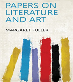 Margaret Fuller - Papers on Literature and Art Quotes